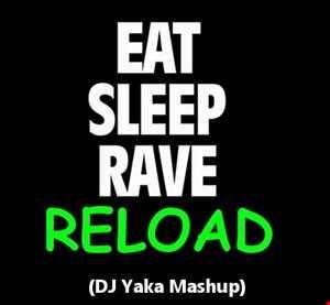 Eat Sleep Rave Reload (DJ Yaka Mashup)