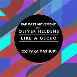 Far East Movement Vs. Oliver Heldens - Like A Gecko (DJ Yaka Mashup)