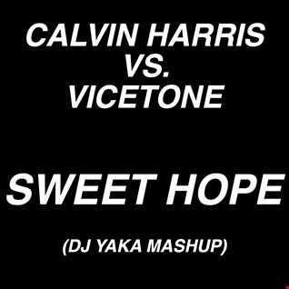 Calvin Harris Vs. Vicetone - Sweet Hope (DJ Yaka Mashup)