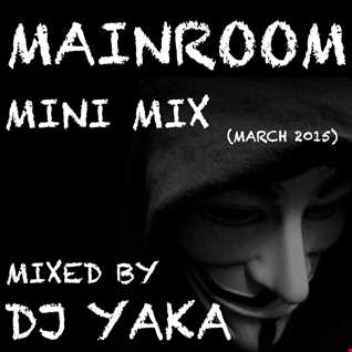 MainRoom Mini Mix - DJ Yaka (March 2015)