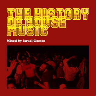 Israel Gomez -The History Of House Music (mixed)