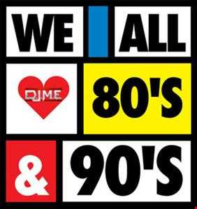 DJME Dj MainEvent - We all Love The 80's & 90's