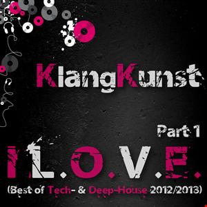 KlangKunst - I L.O.V.E. (Best of Deep- & Tech-House 2012 2013) Part 1