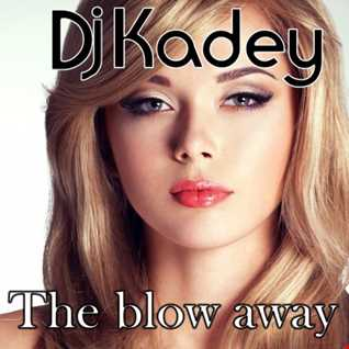 Dj Kadey - The blow away