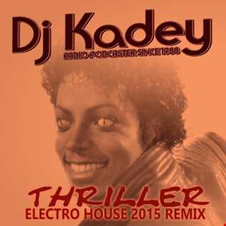 Dj Kadey - Thriller 2015 [Feat. Michael Jackson] (Electro House Mix 2015)