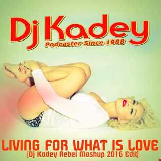 Dj Kadey - Living for what is love (Dj Kadey Rebel Mashup 2016 Edit)