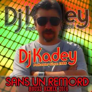 Dj Kadey: Sans un remord (House remix 2016)
