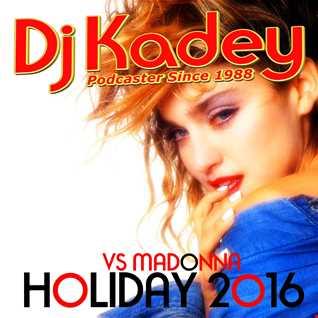 Dj Kadey - Holiday 2016 (Feat. Madonna)