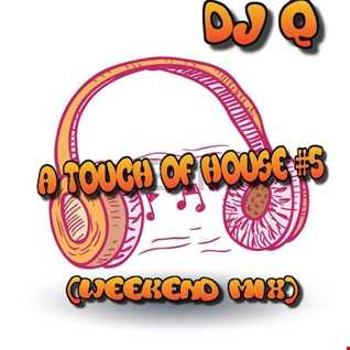 DJ Q - A Touch Of House 5 (weekend mix)