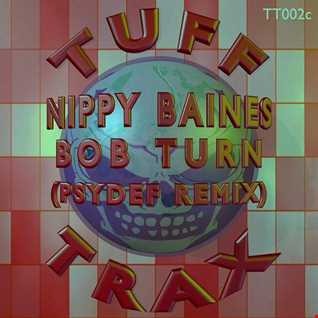 Nippy Baines - Bob Turn (Psydef Remix)