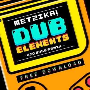 Metzika! - Dub Elements (Kid Bass Remix) (FREE DL)