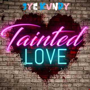 TAINTED LOVE MIX