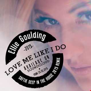 Ellie Goulding - Love Me Like You Do ( Saftik Deep In The House 2k15 Remix)