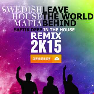 Swedish House Mafia - Leave the World Behind ( Saftik Deep In The House Remix 2k15)