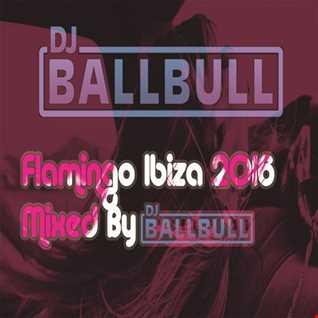 Flamingo Ibiza 2016 by DJ Ballbull