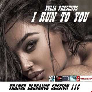 Trance Elegance Session 116   I Run To You