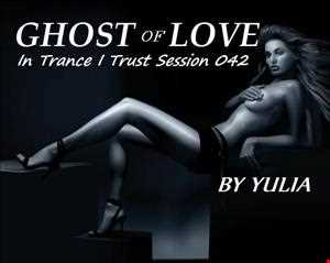In Trance I Trust Session 042 - Ghost Of Love