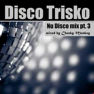 Disco Trisko pt.3 mixed by Cheeky Monkey