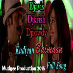 "Badmashiyaan|""Official Kudiyan Baimaan Remix""|Djavis & Rowdy|(Manish J. Tipu)"