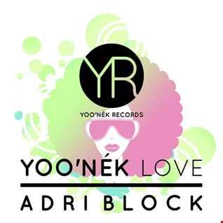 Yoo'nek Love Adri Block // DJ Mix Series // Mixed By Martin Co
