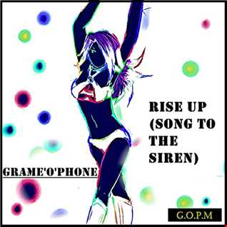 Grame'o'phone -- Rise up ,(Song to the siren)