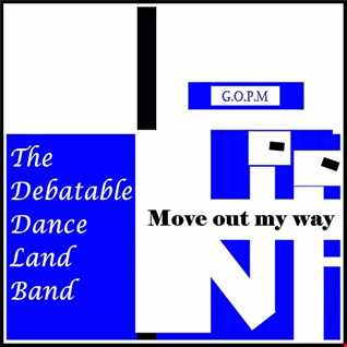 Move  out my way - The Debatable Dance Land Band