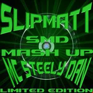 slipmatt  mc steely dan  smd mash up ltd edition