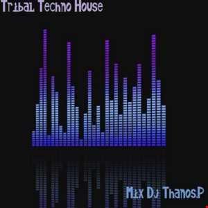 Tribal  Techno  House   Mix  Dj Thanos.P