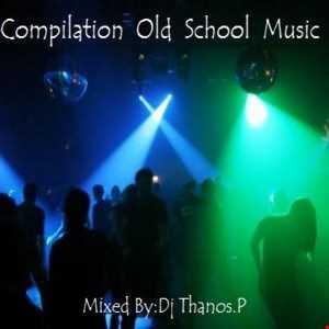 Compilation  Old  School  Music  Mixed   Dj Thanos.P