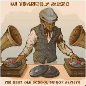 The  Best  old  School  Hip  Hop  Artist  Mixed  Dj Thanos.P