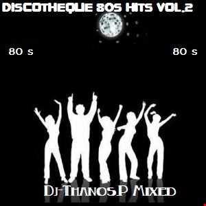 Discotheque 80s Hits Vol.2 Dj Thanos.P Mixed