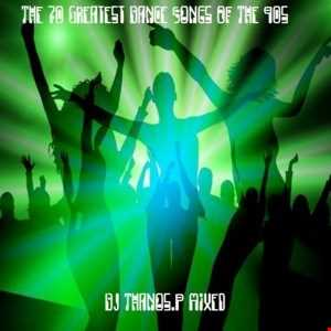 The  70 Greatest  Dance  Songs Of the 90s Mixed  Dj Thanos.P