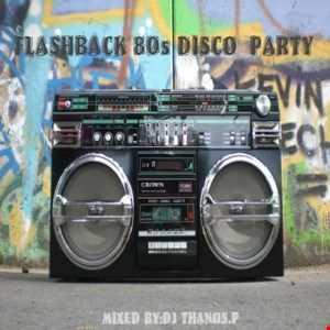 Flashback  80s Disco  Party Mixed  Dj Thanos.P
