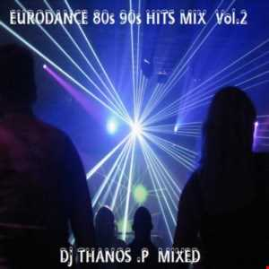 Eurodance  80s 90s Hits  Mix  Vol.2  Dj Thanos.P   Mixed