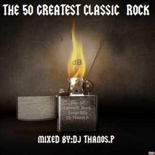 The  50  Greatest   Classics Rock  Mix Dj Thanos.P