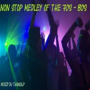 Non Stop Medley Of The 70's   80's Mixed Dj Thanos.P