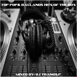 Top  Pop & Ballands  Hits of the 80's  Mix By  Dj Thanos.P