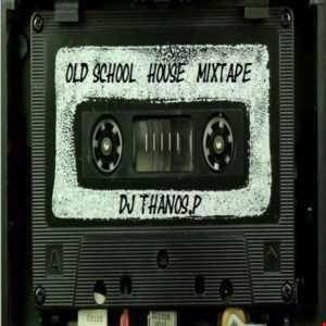 Old School  House  Dj Thanos.P Mixtape