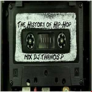 The History of Hip Hop  Mix Dj Thanos.P
