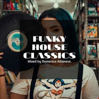 Funky House Classics   Mixed by Domenico Albanese