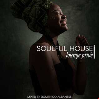 Soulful House Lounge Privè   Mixed by Domenico Albanese