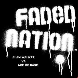 Faded Nation - Alan Walker vs Ace of Base
