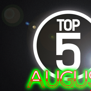 NEW AUGUST TOP 5 DANCE AND EDM MIX