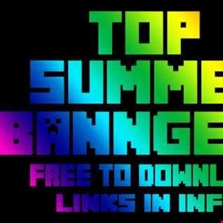 TOP 5 SUMMER BANNGERS - - FREE/DOWNLOAD