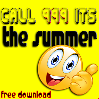 call 999 its the summer
