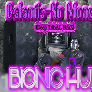 Galantis   No Money(BIONIC HUIS' Deep TribAL RmX)
