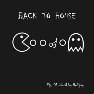 Back 2 House Ep.01 (mixed by robijay)