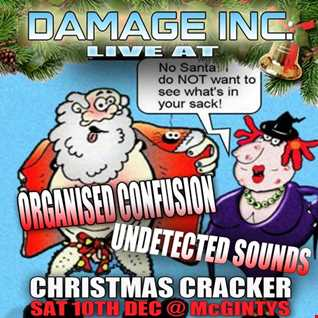 Damage Inc. Organised Confusion   Undetected Sounds Christmas Cracker Sat 10th December 2016,