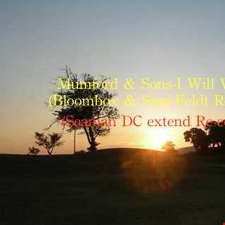 Mumford & Sons - I Will Wait (Bloombox & Sam Feldt Remix) (Seaman DC extend Re-edit)
