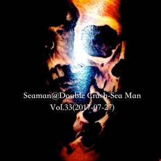 Seaman@Double Crash - Sea Man Vol.33 (2017 07 27)